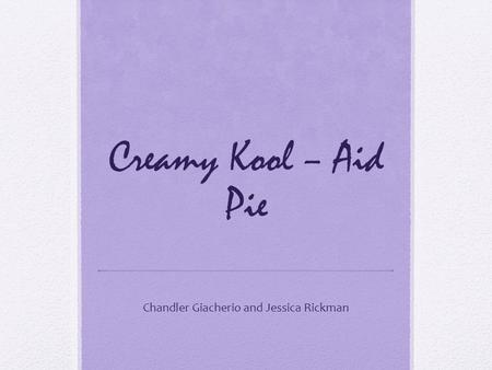 Creamy Kool – Aid Pie Chandler Giacherio and Jessica Rickman.