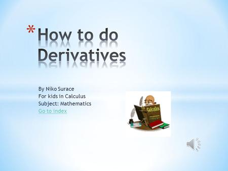 By Niko Surace For kids in Calculus Subject: Mathematics Go to index Let's Do Math.