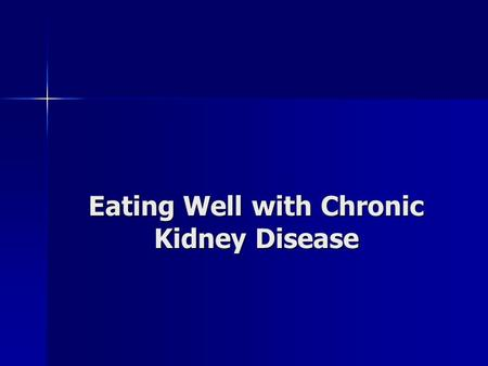 Eating Well with Chronic Kidney Disease. Why Nutrition? To keep healthy and well nourished To keep healthy and well nourished To prevent build-up of unwanted.