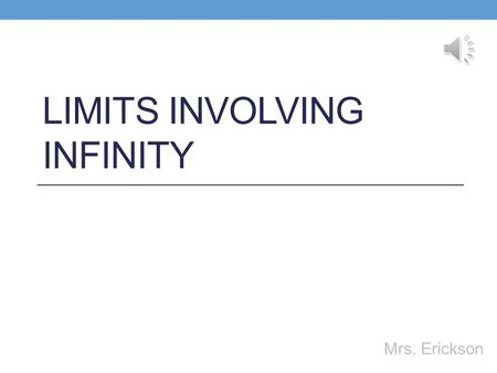 LIMITS INVOLVING INFINITY Mrs. Erickson Limits Involving Infinity Definition: y = b is a horizontal asymptote if either lim f(x) = b or lim f(x) = b.