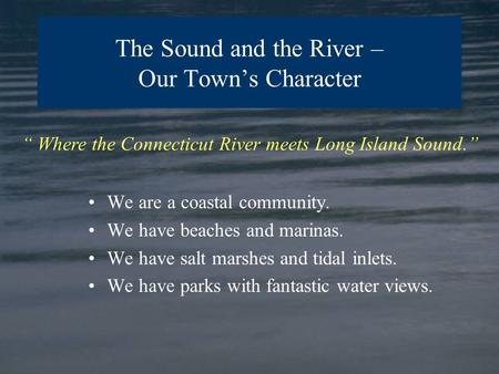 "We are a coastal community. We have beaches and marinas. We have salt marshes and tidal inlets. We have parks with fantastic water views. "" Where the."