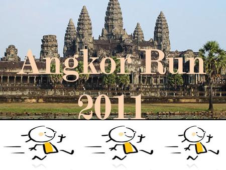 Angkor Run 2011. Supervisors Training Schedule  Commitment to train  Monday & Thursday  During Lunch Time (eat afterwards)  On Basketball Court All.