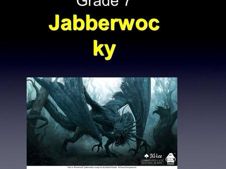 Jabberwoc ky Grade 7 Jabberwoc ky. Ever heard of Alice in Wonderland ? Lewis Carroll's most famous writings are Jabberwocky Alice's Adventures in Wonderland.