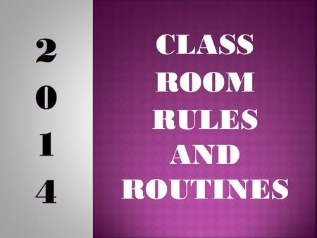 CLASS ROOM RULES AND ROUTINES. The past -- shows us where we have been and Informs who we are… but does not determine where we are going or who we will.