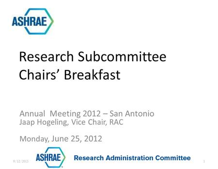 Annual Meeting 2012 – San Antonio Jaap Hogeling, Vice Chair, RAC Monday, June 25, 2012 Research Subcommittee Chairs' Breakfast 9/12/20151.