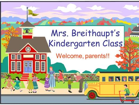 Mrs. Breithaupt's Kindergarten Class Welcome, parents!!