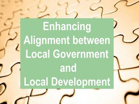 Enhancing Alignment between Local Government and Local Development.