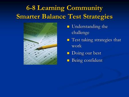 6-8 Learning Community Smarter Balance Test Strategies Understanding the challenge Test taking strategies that work Doing our best Being confident.