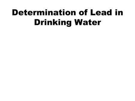 Determination of Lead in Drinking Water. What Is Lead? Lead is one of the heavy metals that puts enormous risk to human health and is a major determinant.
