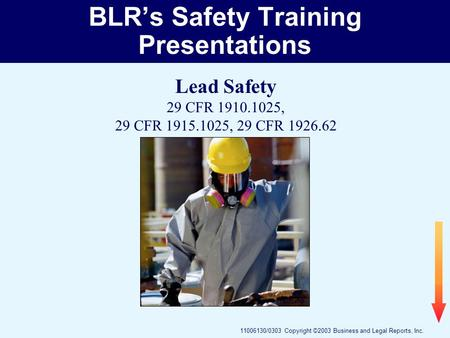 11006130/0303 Copyright ©2003 Business and Legal Reports, Inc. BLR's Safety Training Presentations Lead Safety 29 CFR 1910.1025, 29 CFR 1915.1025, 29 CFR.