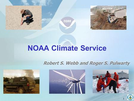 1 Robert S. Webb and Roger S. Pulwarty NOAA Climate Service.