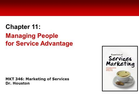 MKT 346: Marketing of Services Dr. Houston Chapter 11: Managing People for Service Advantage.