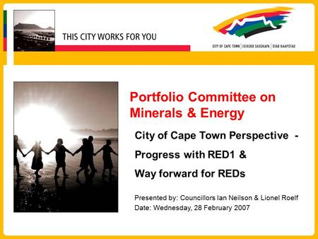 Portfolio Committee on Minerals & Energy Presented by: Councillors Ian Neilson & Lionel Roelf Date: Wednesday, 28 February 2007 City of Cape Town Perspective.