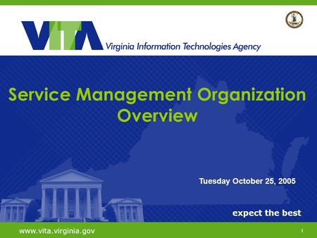 1 expect the best www.vita.virginia.gov Tuesday October 25, 2005 Service Management Organization Overview.