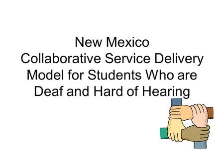 New Mexico Collaborative Service Delivery Model for Students Who are Deaf and Hard of Hearing.