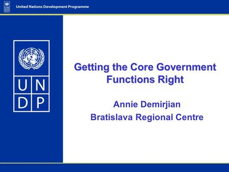 Getting the Core Government Functions Right Annie Demirjian Bratislava Regional Centre.