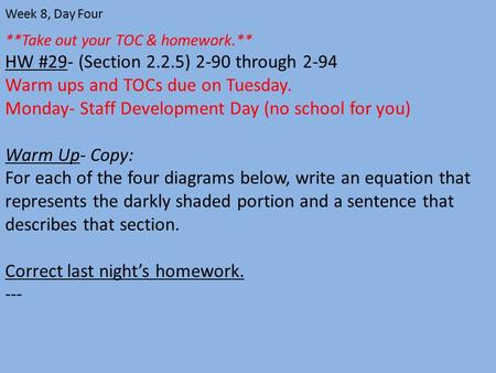 **Take out your TOC & homework.** HW #29- (Section 2.2.5) 2-90 through 2-94 Warm ups and TOCs due on Tuesday. Monday- Staff Development Day (no school.