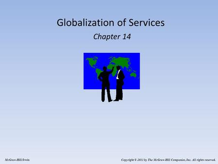 Globalization of Services Chapter 14 McGraw-Hill/Irwin Copyright © 2011 by The McGraw-Hill Companies, Inc. All rights reserved.