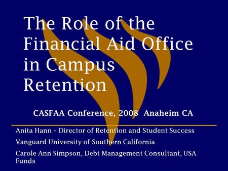 The Role of the Financial Aid Office in Campus Retention Anita Hann – Director of Retention and Student Success Vanguard University of Southern California.