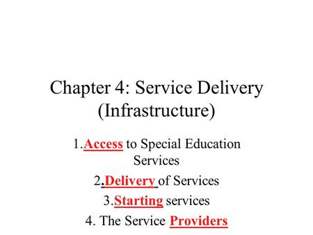 Chapter 4: Service Delivery (Infrastructure) 1.Access to Special Education Services 2.Delivery of Services 3.Starting services 4. The Service Providers.