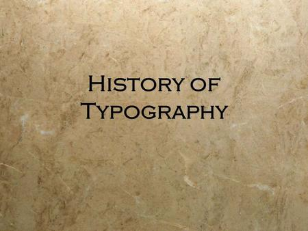 "History of Typography. What is ""Typography?"" printing  The art and technique of printing  The ""study"" and ""process"" of typefaces  ""Study""  Legibility."