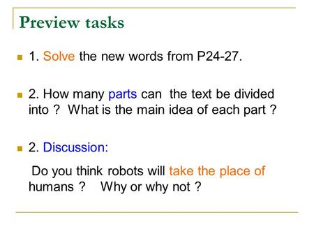 Preview tasks 1. Solve the new words from P24-27. 2. How many parts can the text be divided into ? What is the main idea of each part ? 2. Discussion: