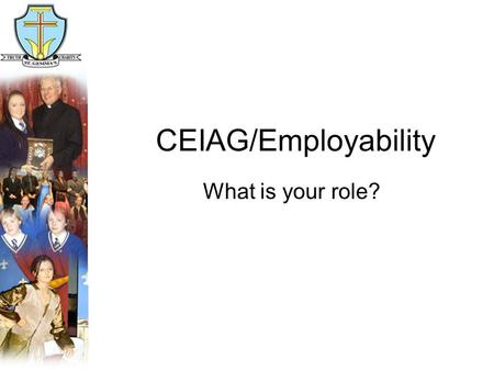 CEIAG/Employability What is your role?. Did you know?