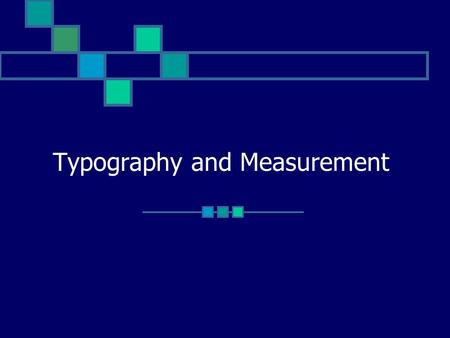 Typography and Measurement. T y pog r a ph y Typography Measurement, Positioning and Styles.