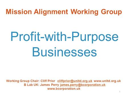 Mission Alignment Working Group Profit-with-Purpose Businesses Working Group Chair: Cliff