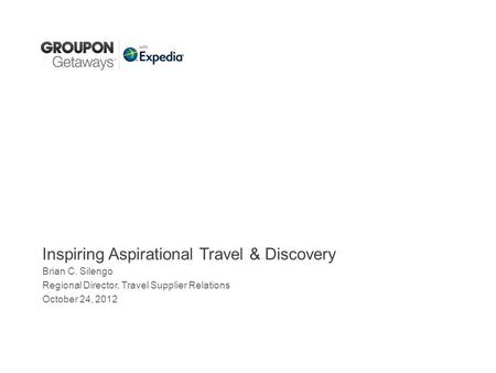 Inspiring Aspirational Travel & Discovery Brian C. Silengo Regional Director, Travel Supplier Relations October 24, 2012.