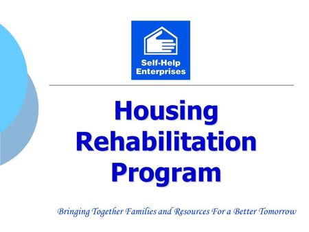 Housing Rehabilitation Program Bringing Together Families and Resources For a Better Tomorrow.