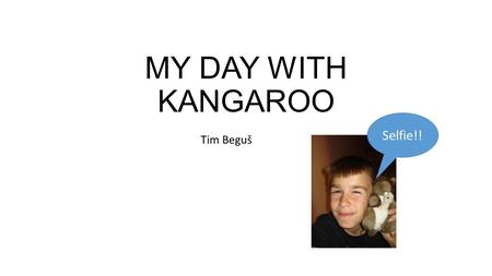 MY DAY WITH KANGAROO Selfie!! Tim Beguš.
