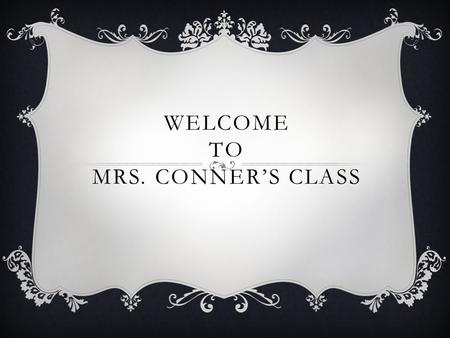 WELCOME TO MRS. CONNER'S CLASS. WELCOME TO THE FOURTH GRADE! I hope you all had a great summer and are ready to learn many new things! There are several.