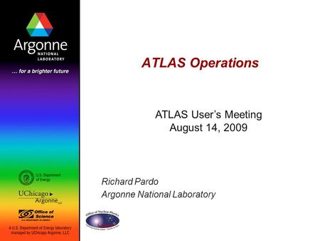 Richard Pardo Argonne National Laboratory ATLAS Operations ATLAS User's Meeting August 14, 2009.