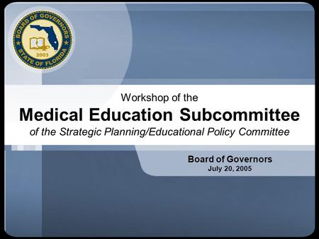 Workshop of the Medical Education Subcommittee of the Strategic Planning/Educational Policy Committee Board of Governors July 20, 2005.