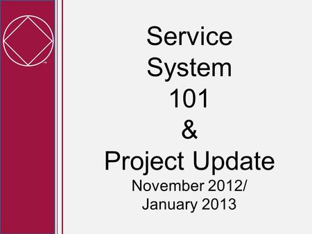  Service System 101 & Project Update November 2012/ January 2013.