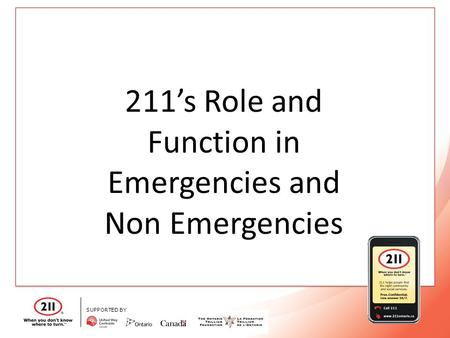 SUPPORTED BY 211's Role and Function in Emergencies and Non Emergencies.