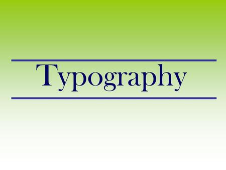 Typography. TYPOGRAPHY: The art of type TYPE All the letters (abc), Numbers (123) & characters (; of the alphabet.