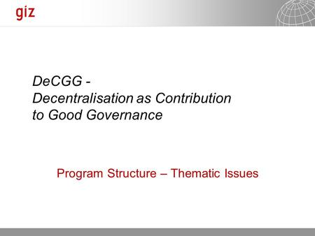 12.09.2015 Seite 1 Program Structure – Thematic Issues DeCGG - Decentralisation as Contribution to Good Governance.