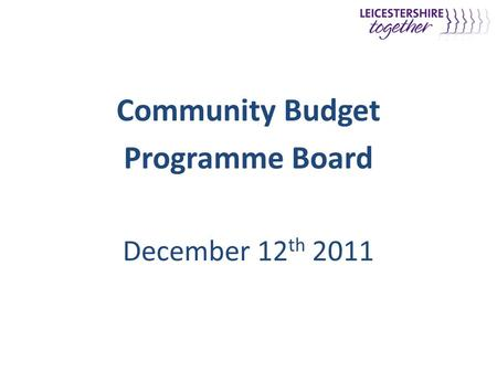 Community Budget Programme Board December 12 th 2011.