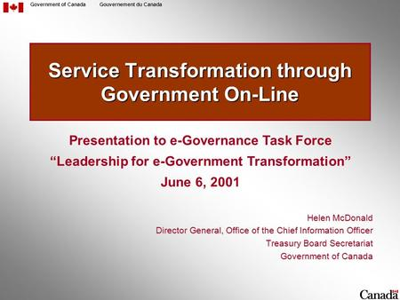 Government of CanadaGouvernement du Canada Service Transformation through Government On-Line Helen McDonald Director General, Office of the Chief Information.