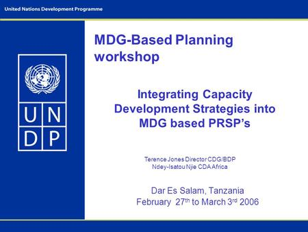 MDG-Based Planning workshop Dar Es Salam, Tanzania February 27 th to March 3 rd 2006 Integrating Capacity Development Strategies into MDG based PRSP's.