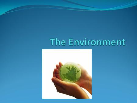 Environment What is the environment? The natural environment encompasses all living & and non-living things occurring naturally on Earth.