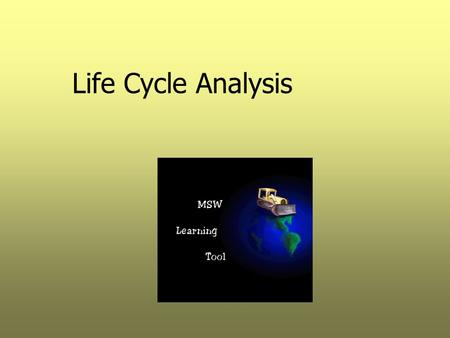Life Cycle Analysis. Topics  Definition  Use  Process  Limitations.
