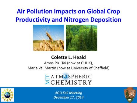 Air Pollution Impacts on Global Crop Productivity and Nitrogen Deposition AGU Fall Meeting December 17, 2014 Colette L. Heald Amos P.K. Tai (now at CUHK),