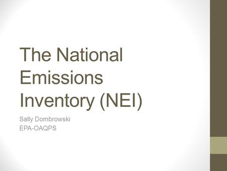 The National Emissions Inventory (NEI) Sally Dombrowski EPA-OAQPS.
