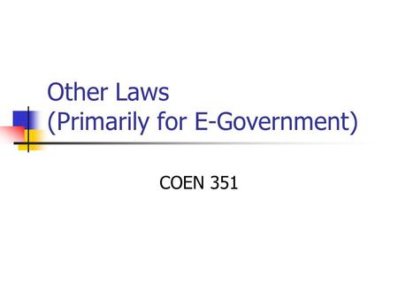 Other Laws (Primarily for E-Government) COEN 351.