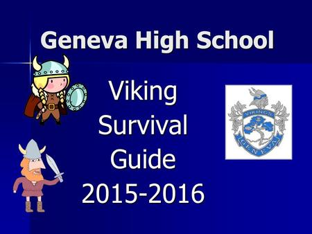 Geneva High School VikingSurvivalGuide2015-2016. GENEVA HIGH SCHOOL FIGHT SONG Geneva, Let's Go! To opponents our strengths show Fight to the last And.