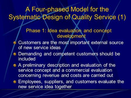 A Four-phased Model for the Systematic Design of Quality Service (1) Phase 1: Idea evaluation and concept development Customers are the most important.