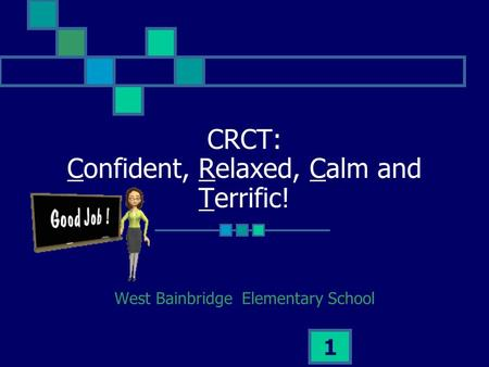 1 CRCT: Confident, Relaxed, Calm and Terrific! West Bainbridge Elementary School.